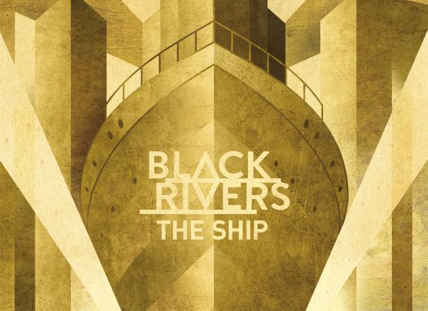 The Ship / Black Rivers