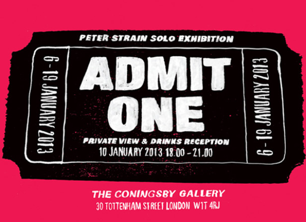 Peter Strain 'Admit One' Exhibition 7th to 19th January 2013