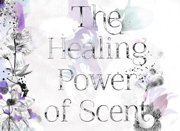 The Healing Power Of Scent